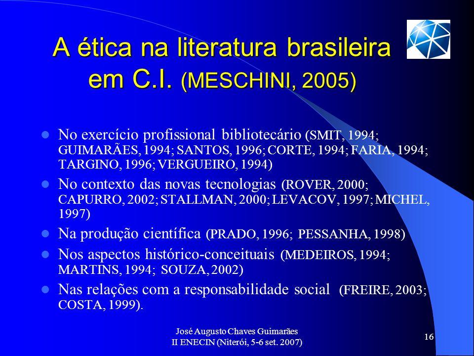 José Augusto Chaves Guimarães II ENECIN (Niterói, 5-6 set. 2007) 16 A ética na literatura brasileira em C.I. (MESCHINI, 2005) No exercício profissiona