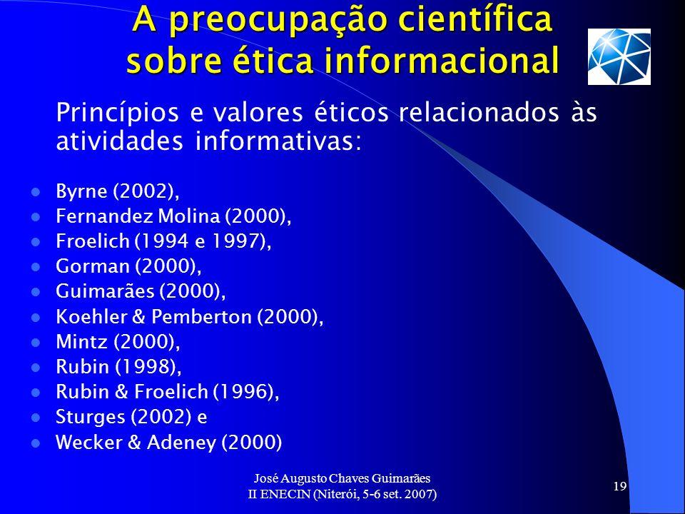José Augusto Chaves Guimarães II ENECIN (Niterói, 5-6 set. 2007) 19 A preocupação científica sobre ética informacional Princípios e valores éticos rel