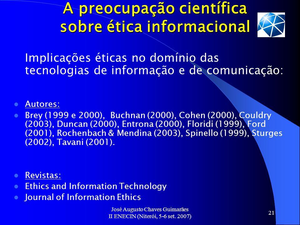 José Augusto Chaves Guimarães II ENECIN (Niterói, 5-6 set. 2007) 21 A preocupação científica sobre ética informacional Implicações éticas no domínio d