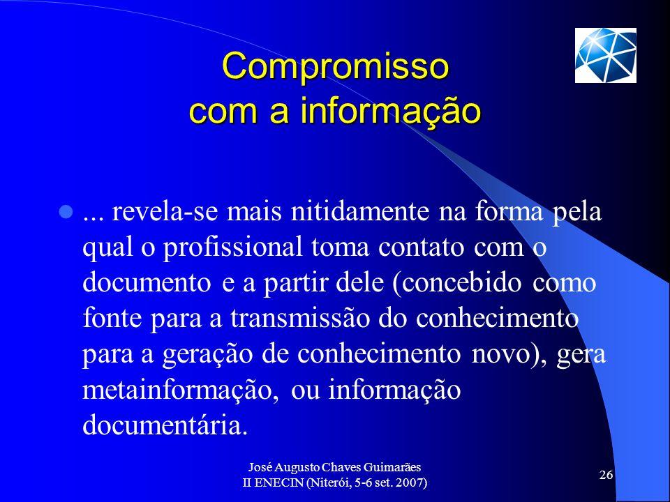 José Augusto Chaves Guimarães II ENECIN (Niterói, 5-6 set. 2007) 26 Compromisso com a informação... revela-se mais nitidamente na forma pela qual o pr