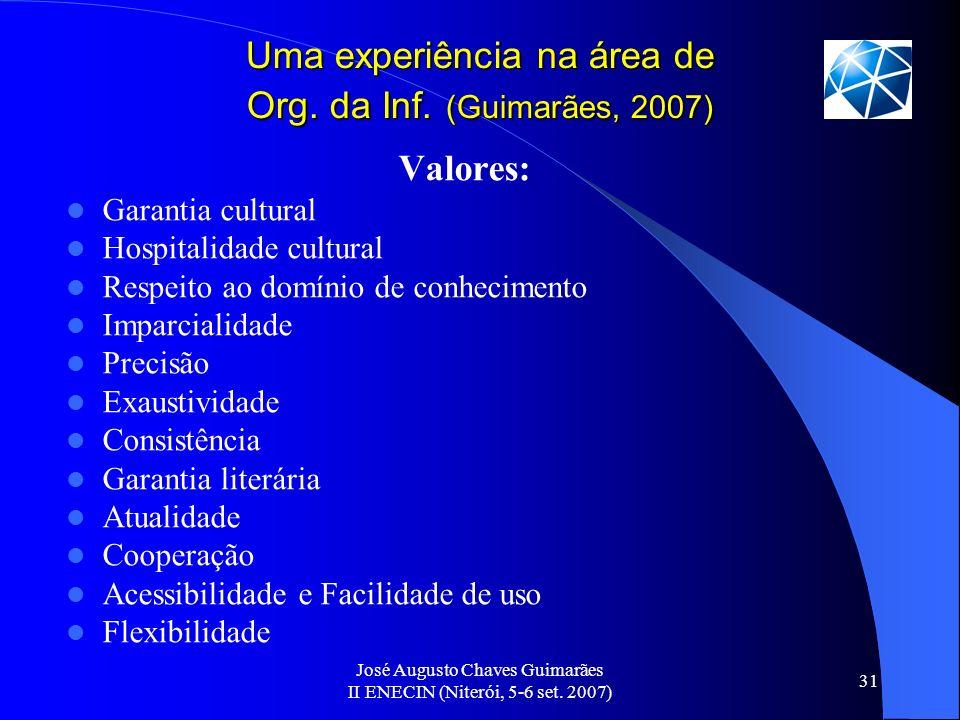 José Augusto Chaves Guimarães II ENECIN (Niterói, 5-6 set. 2007) 31 Uma experiência na área de Org. da Inf. (Guimarães, 2007) Valores: Garantia cultur