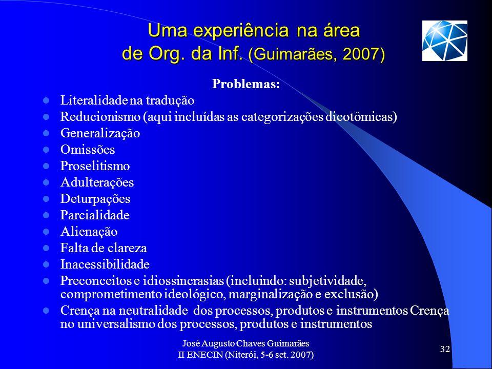 José Augusto Chaves Guimarães II ENECIN (Niterói, 5-6 set. 2007) 32 Uma experiência na área de Org. da Inf. (Guimarães, 2007) Problemas: Literalidade