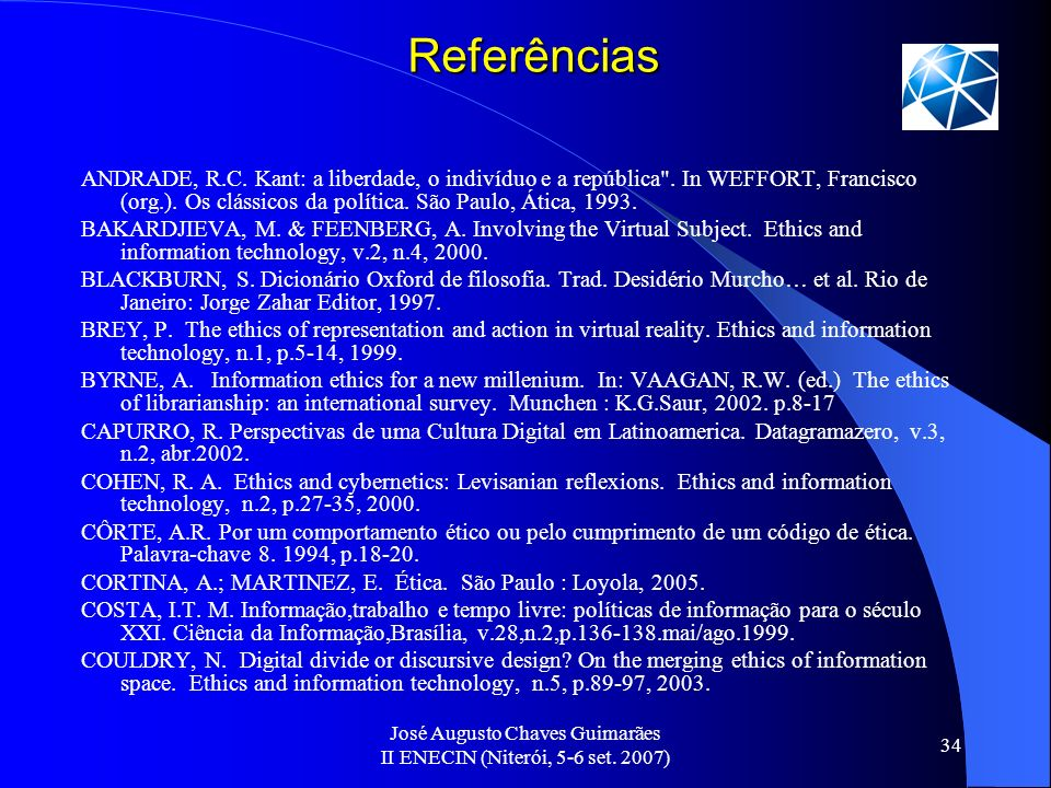 José Augusto Chaves Guimarães II ENECIN (Niterói, 5-6 set. 2007) 34 Referências ANDRADE, R.C. Kant: a liberdade, o indivíduo e a república