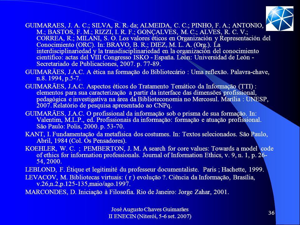 José Augusto Chaves Guimarães II ENECIN (Niterói, 5-6 set. 2007) 36 GUIMARAES, J. A. C.; SILVA, R. R. da; ALMEIDA, C. C.; PINHO, F. A.; ANTONIO, D. M.