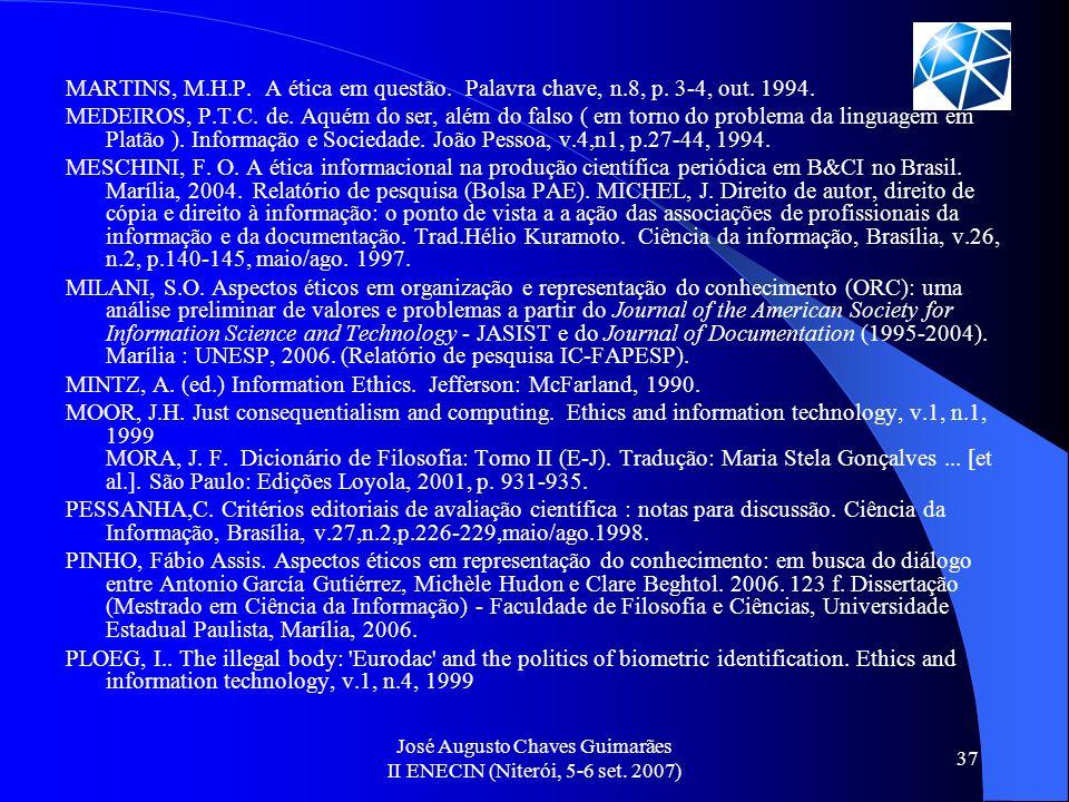 José Augusto Chaves Guimarães II ENECIN (Niterói, 5-6 set. 2007) 37 MARTINS, M.H.P. A ética em questão. Palavra chave, n.8, p. 3-4, out. 1994. MEDEIRO