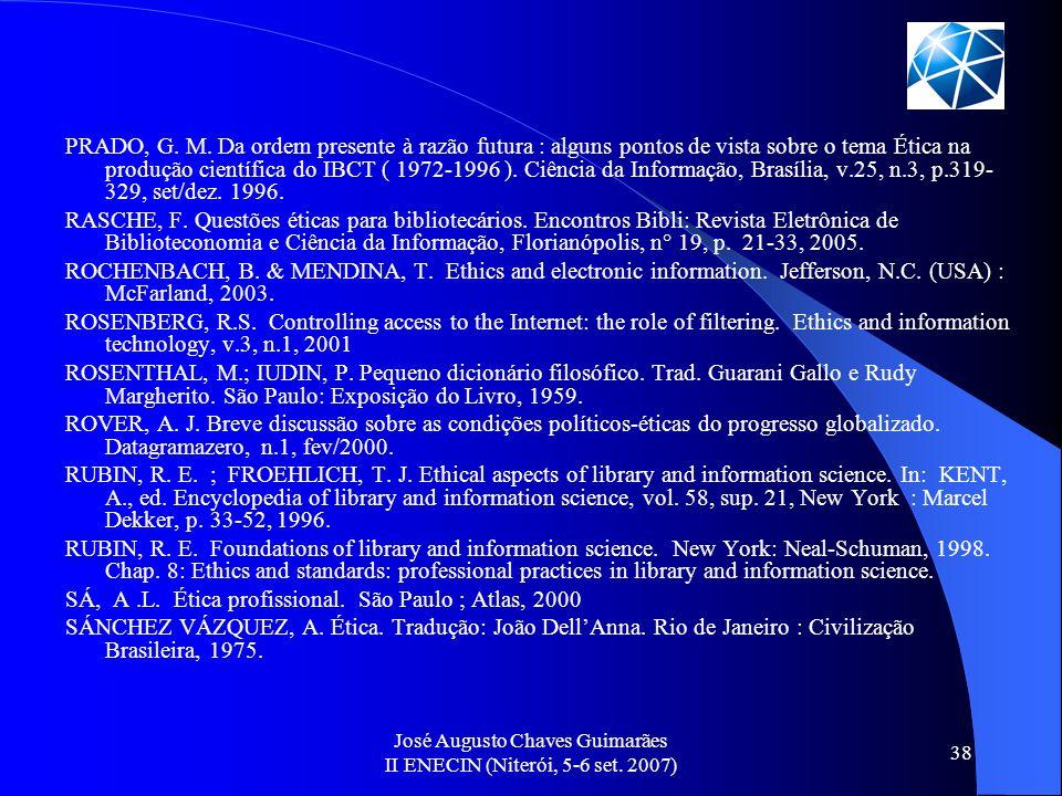 José Augusto Chaves Guimarães II ENECIN (Niterói, 5-6 set. 2007) 38 PRADO, G. M. Da ordem presente à razão futura : alguns pontos de vista sobre o tem