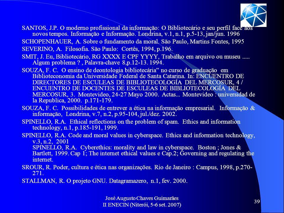José Augusto Chaves Guimarães II ENECIN (Niterói, 5-6 set. 2007) 39 SANTOS, J.P. O moderno profissional da informação: O Bibliotecário e seu perfil fa