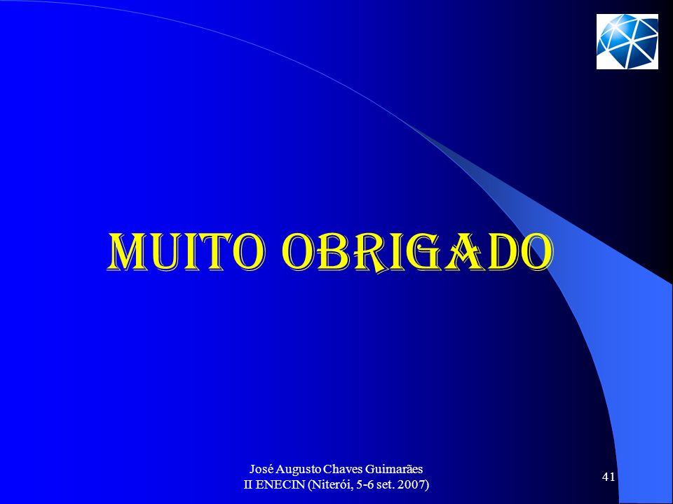 José Augusto Chaves Guimarães II ENECIN (Niterói, 5-6 set. 2007) 41 MUITO OBRIGADO