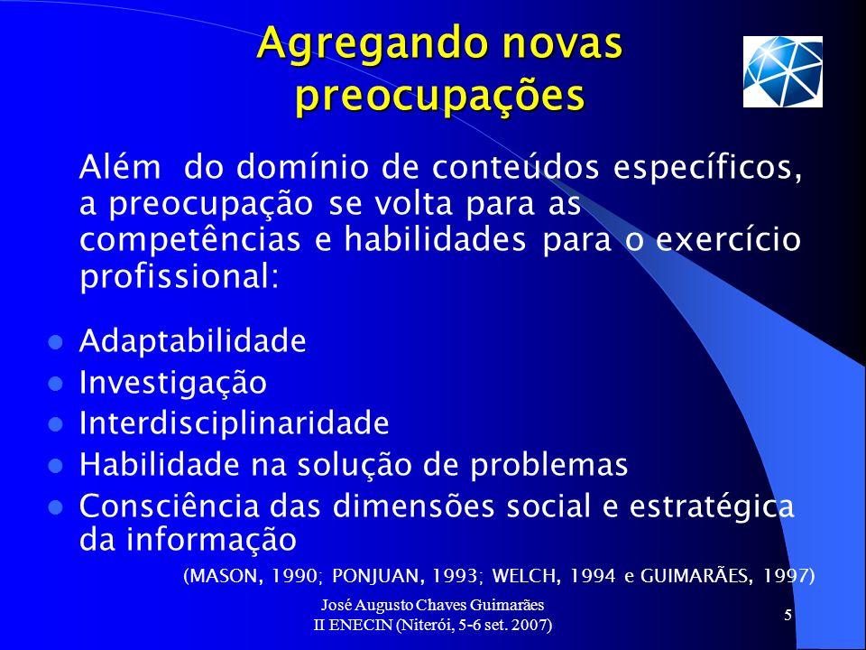 José Augusto Chaves Guimarães II ENECIN (Niterói, 5-6 set. 2007) 5 Agregando novas preocupações Além do domínio de conteúdos específicos, a preocupaçã