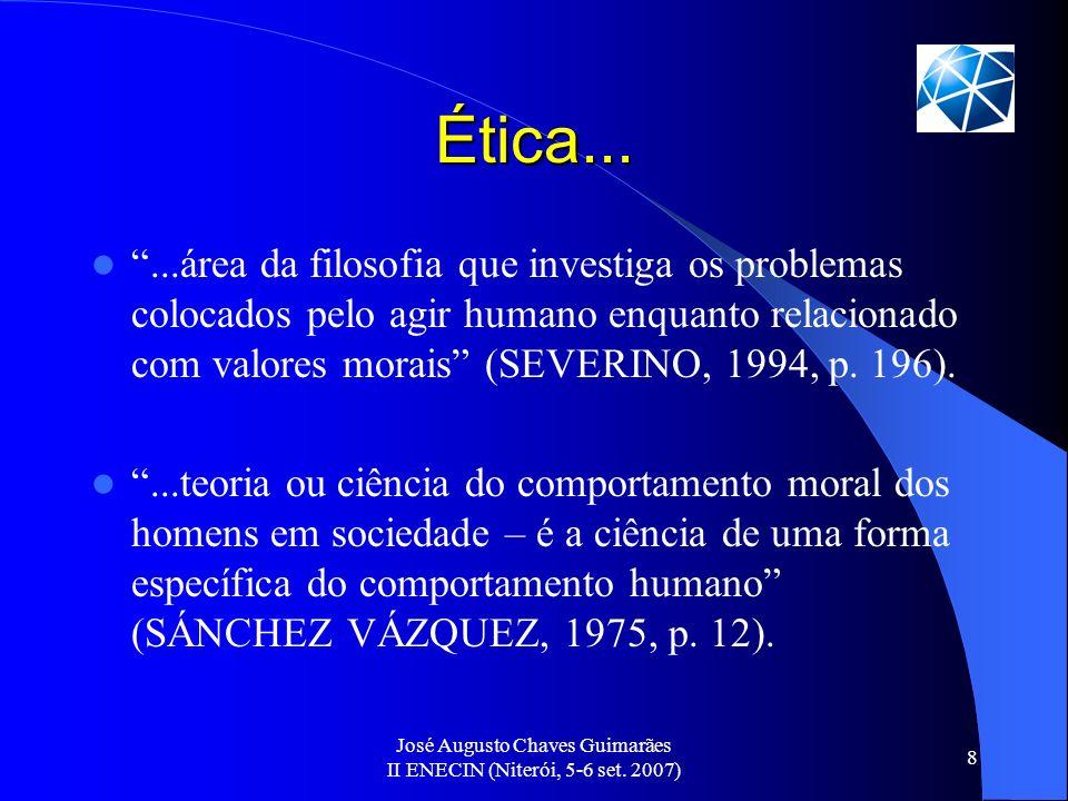 José Augusto Chaves Guimarães II ENECIN (Niterói, 5-6 set. 2007) 8 Ética......área da filosofia que investiga os problemas colocados pelo agir humano