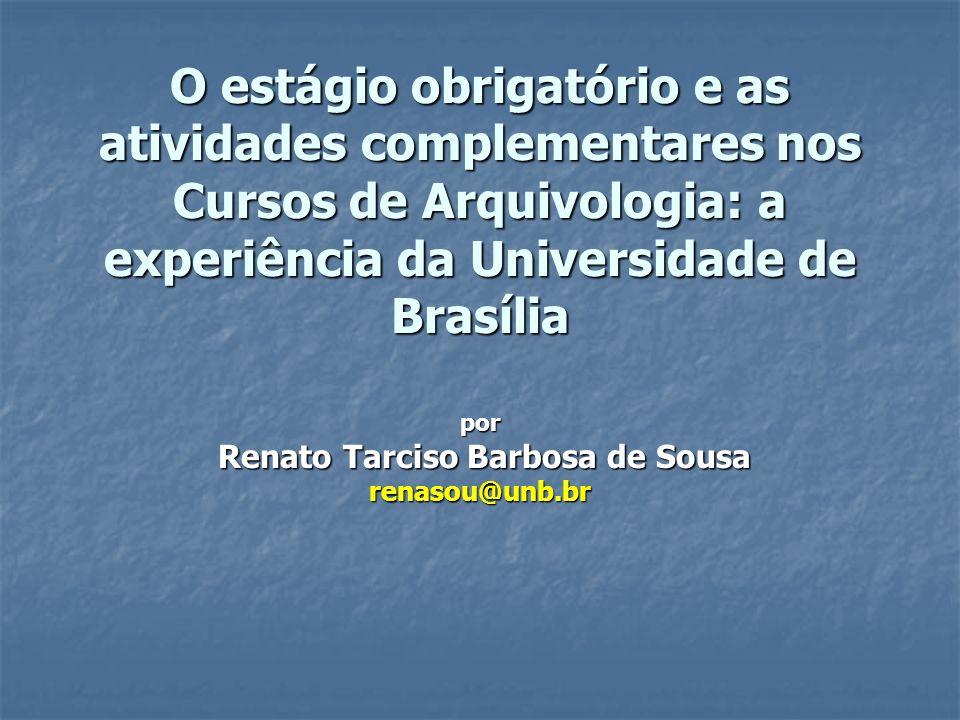 O estágio obrigatório e as atividades complementares nos Cursos de Arquivologia: a experiência da Universidade de Brasília por Renato Tarciso Barbosa