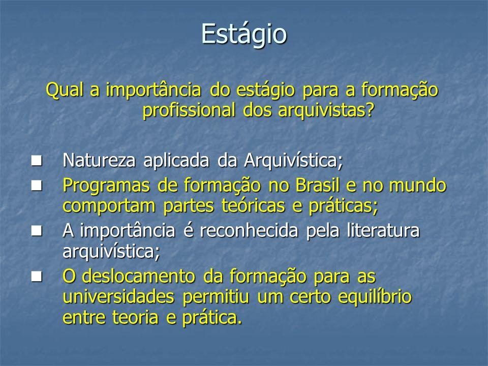 Estágio Qual a importância do estágio para a formação profissional dos arquivistas? Natureza aplicada da Arquivística; Natureza aplicada da Arquivísti
