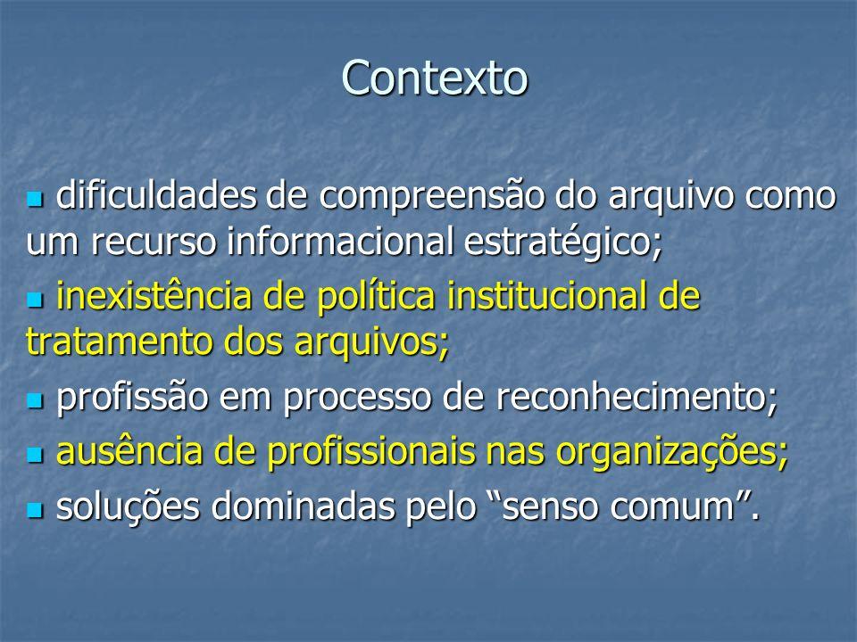 Contexto dificuldades de compreensão do arquivo como um recurso informacional estratégico; dificuldades de compreensão do arquivo como um recurso info