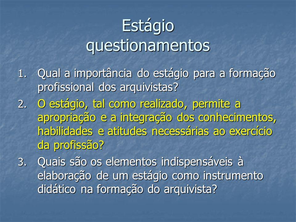 Estágio questionamentos 1. Qual a importância do estágio para a formação profissional dos arquivistas? 2. O estágio, tal como realizado, permite a apr