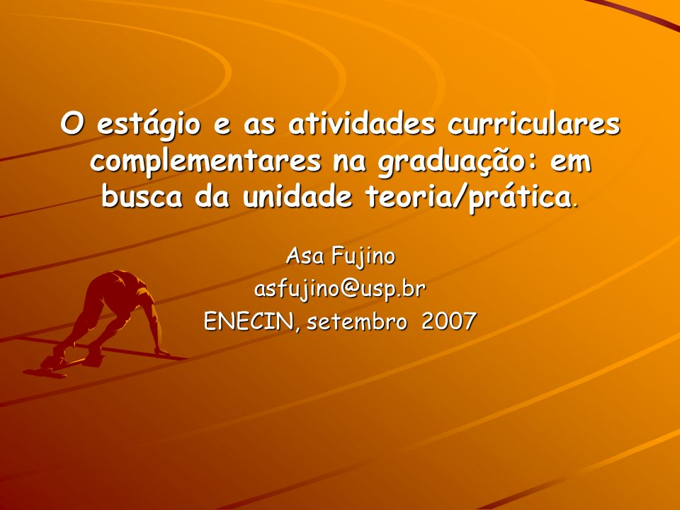 O estágio e as atividades curriculares complementares na graduação: em busca da unidade teoria/prática.