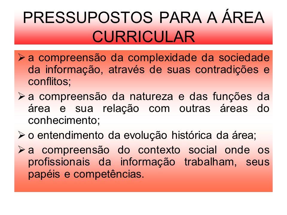 PRESSUPOSTOS PARA A ÁREA CURRICULAR a compreensão da complexidade da sociedade da informação, através de suas contradições e conflitos; a compreensão