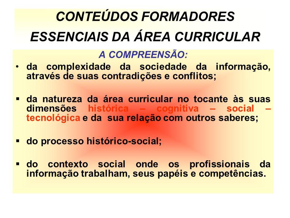 CONTEÚDOS FORMADORES ESSENCIAIS DA ÁREA CURRICULAR A COMPREENSÃO: da complexidade da sociedade da informação, através de suas contradições e conflitos