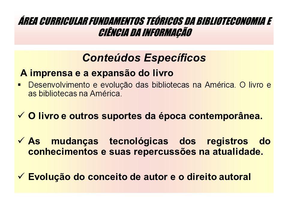 ÁREA CURRICULAR FUNDAMENTOS TEÓRICOS DA BIBLIOTECONOMIA E CIÊNCIA DA INFORMAÇÃO Conteúdos Específicos A imprensa e a expansão do livro Desenvolvimento