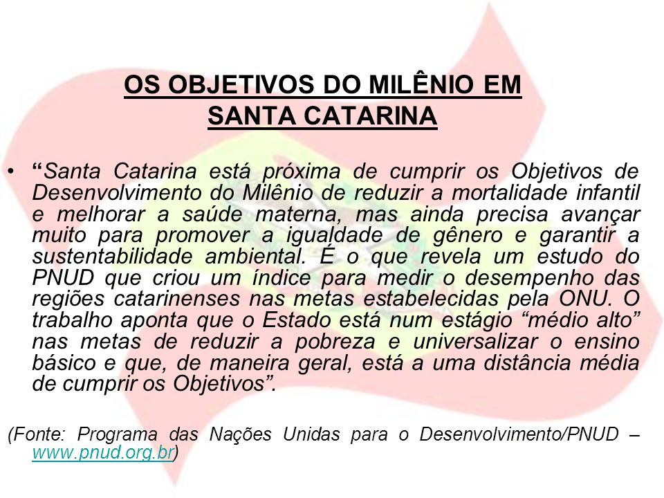 OS OBJETIVOS DO MILÊNIO EM SANTA CATARINA Santa Catarina está próxima de cumprir os Objetivos de Desenvolvimento do Milênio de reduzir a mortalidade i