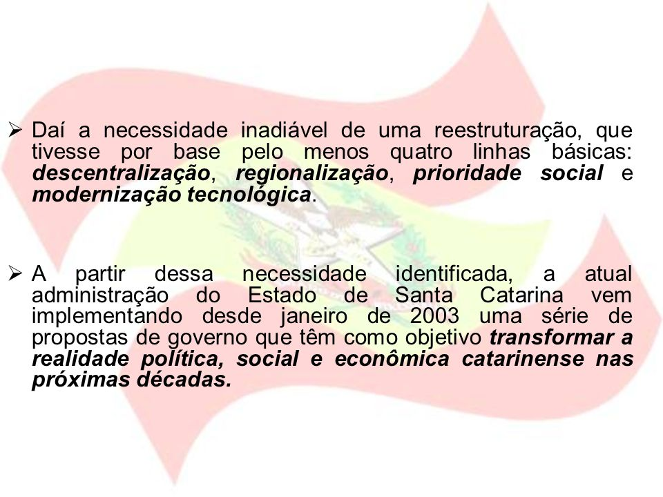 Daí a necessidade inadiável de uma reestruturação, que tivesse por base pelo menos quatro linhas básicas: descentralização, regionalização, prioridade