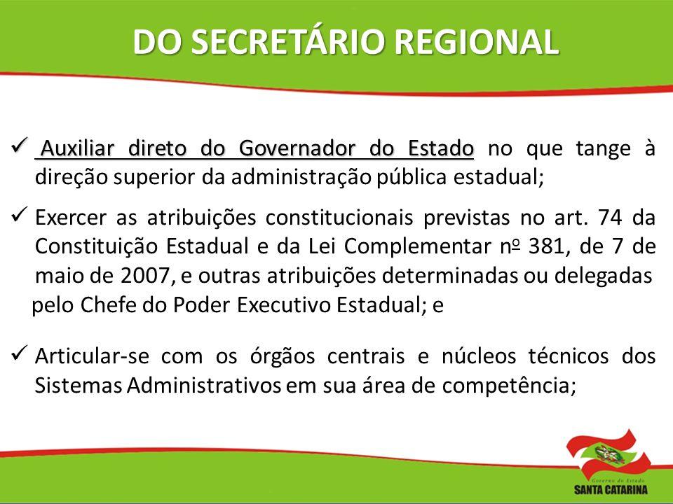DO SECRETÁRIO REGIONAL Auxiliar direto do Governador do Estado Auxiliar direto do Governador do Estado no que tange à direção superior da administraçã