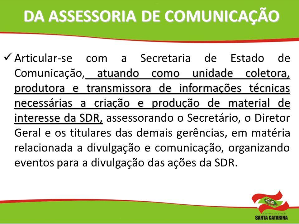 DA ASSESSORIA DE COMUNICAÇÃO DA ASSESSORIA DE COMUNICAÇÃO atuando como unidade coletora, produtora e transmissora de informações técnicas necessárias