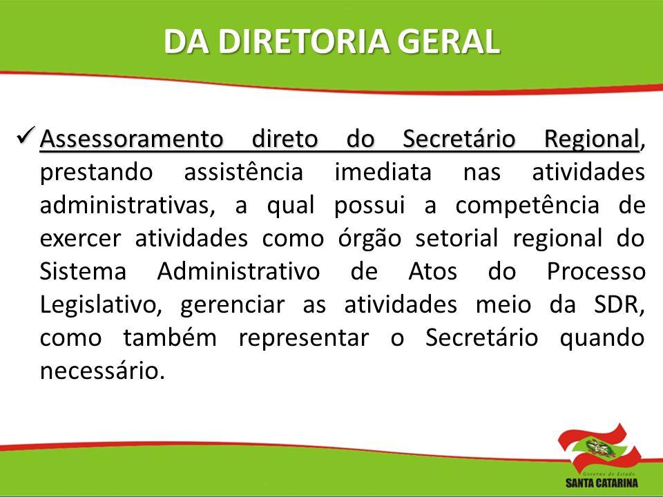 DA DIRETORIA GERAL Assessoramento direto do Secretário Regional Assessoramento direto do Secretário Regional, prestando assistência imediata nas ativi