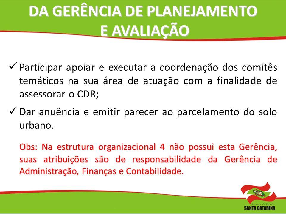 DA GERÊNCIA DE PLANEJAMENTO E AVALIAÇÃO Participar apoiar e executar a coordenação dos comitês temáticos na sua área de atuação com a finalidade de as