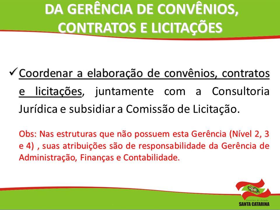 DA GERÊNCIA DE CONVÊNIOS, CONTRATOS E LICITAÇÕES DA GERÊNCIA DE CONVÊNIOS, CONTRATOS E LICITAÇÕES Coordenar a elaboração de convênios, contratos e lic