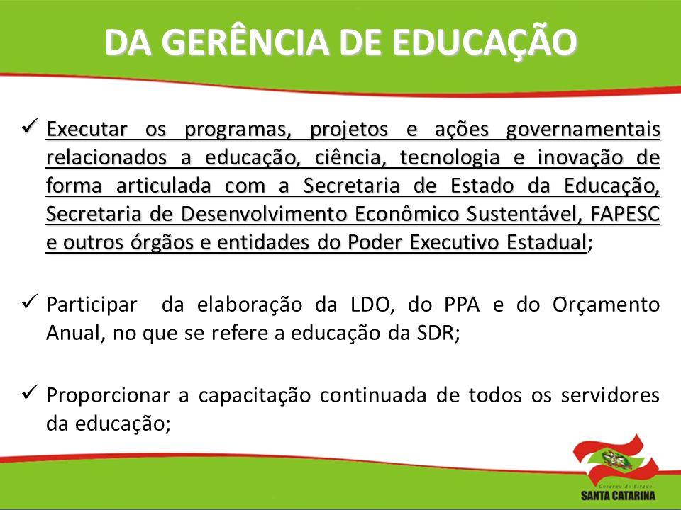 DA GERÊNCIA DE EDUCAÇÃO Executar os programas, projetos e ações governamentais relacionados a educação, ciência, tecnologia e inovação de forma articu