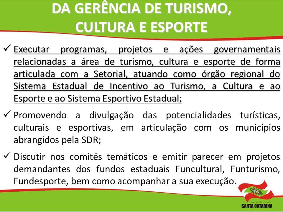 DA GERÊNCIA DE TURISMO, CULTURA E ESPORTE Executar programas, projetos e ações governamentais relacionadas a área de turismo, cultura e esporte de for