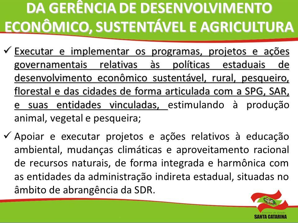 DA GERÊNCIA DE DESENVOLVIMENTO ECONÔMICO, SUSTENTÁVEL E AGRICULTURA Executar e implementar os programas, projetos e ações governamentais relativas às