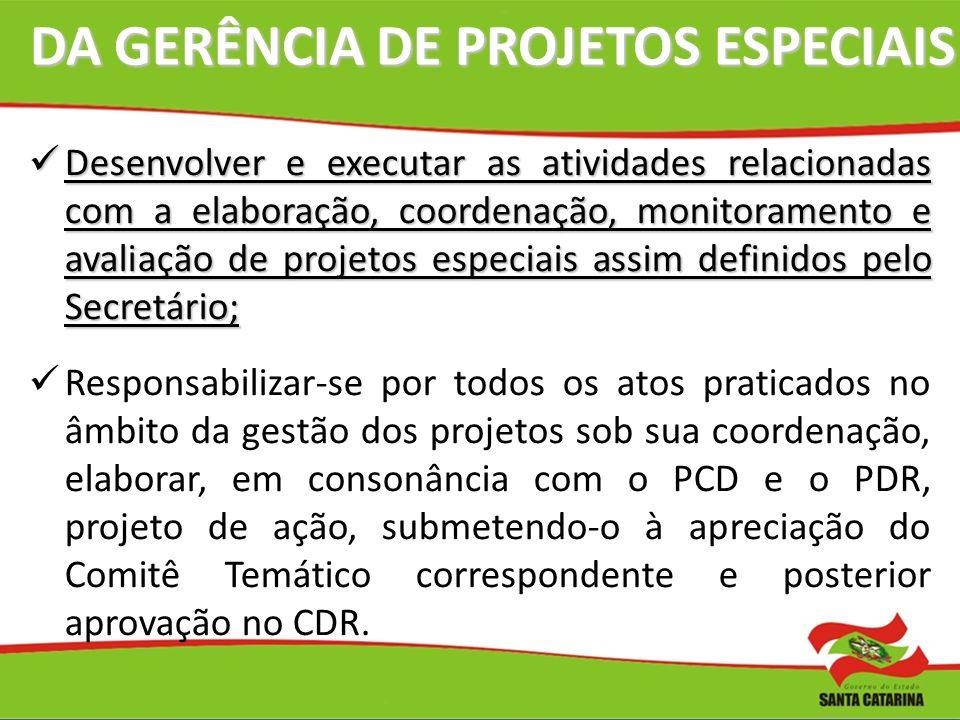 DA GERÊNCIA DE PROJETOS ESPECIAIS Desenvolver e executar as atividades relacionadas com a elaboração, coordenação, monitoramento e avaliação de projet