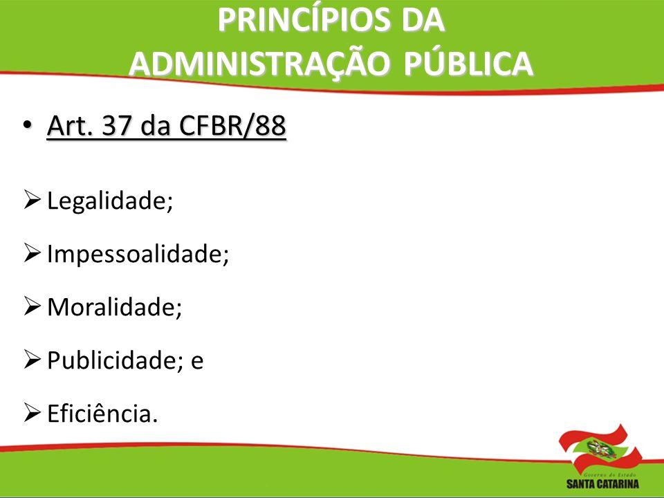 PRINCÍPIOS DA ADMINISTRAÇÃO PÚBLICA Art. 37 da CFBR/88 Art. 37 da CFBR/88 Legalidade; Impessoalidade; Moralidade; Publicidade; e Eficiência.