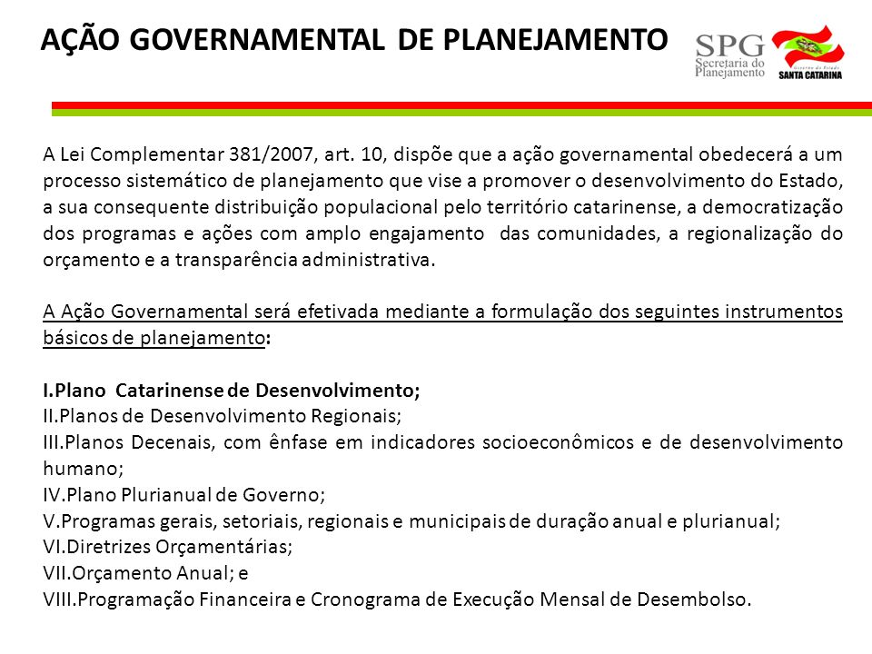 AÇÃO GOVERNAMENTAL DE PLANEJAMENTO A Lei Complementar 381/2007, art. 10, dispõe que a ação governamental obedecerá a um processo sistemático de planej