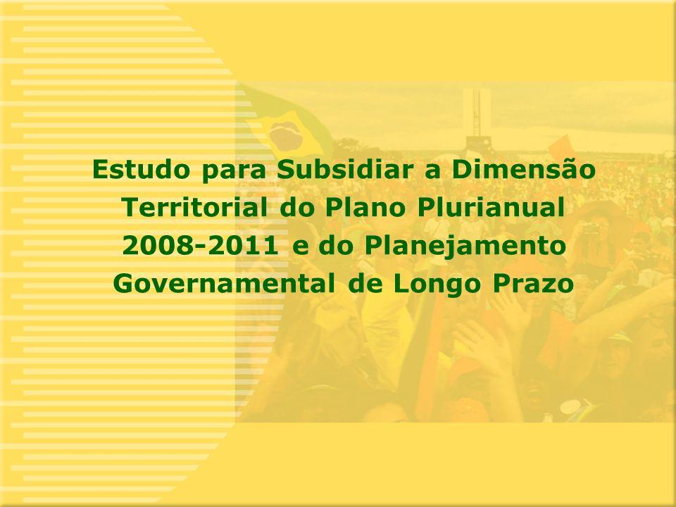 9 Estudo para Subsidiar a Dimensão Territorial do Plano Plurianual 2008-2011 e do Planejamento Governamental de Longo Prazo