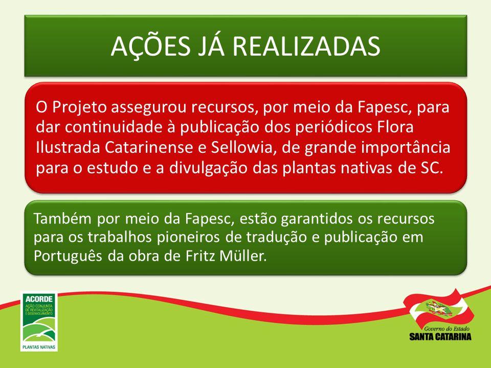 AÇÕES JÁ REALIZADAS O Projeto assegurou recursos, por meio da Fapesc, para dar continuidade à publicação dos periódicos Flora Ilustrada Catarinense e