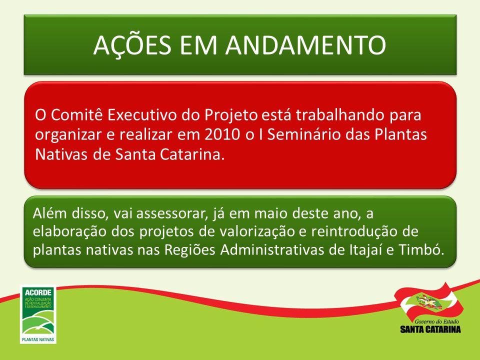 AÇÕES EM ANDAMENTO O Comitê Executivo do Projeto está trabalhando para organizar e realizar em 2010 o I Seminário das Plantas Nativas de Santa Catarin