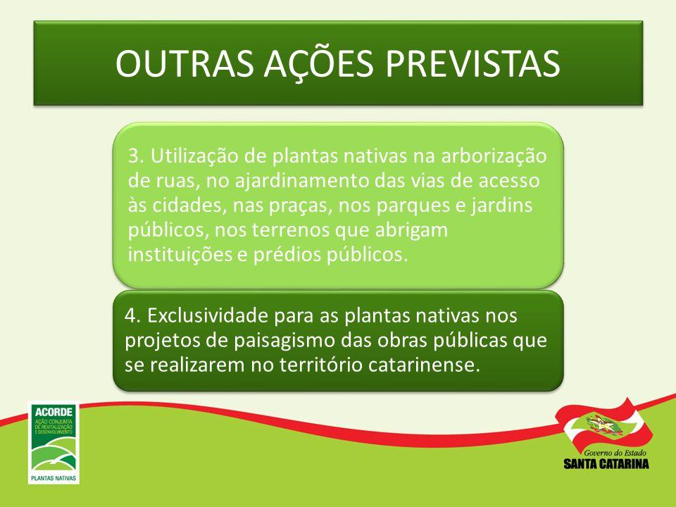 OUTRAS AÇÕES PREVISTAS 3. Utilização de plantas nativas na arborização de ruas, no ajardinamento das vias de acesso às cidades, nas praças, nos parque