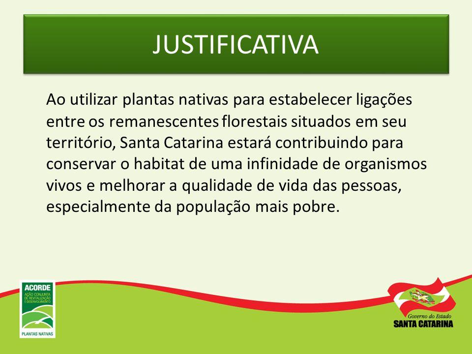 JUSTIFICATIVA Ao utilizar plantas nativas para estabelecer ligações entre os remanescentes florestais situados em seu território, Santa Catarina estar