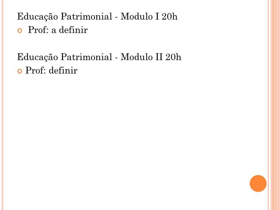 Educação Patrimonial - Modulo I 20h Prof: a definir Educação Patrimonial - Modulo II 20h Prof: definir