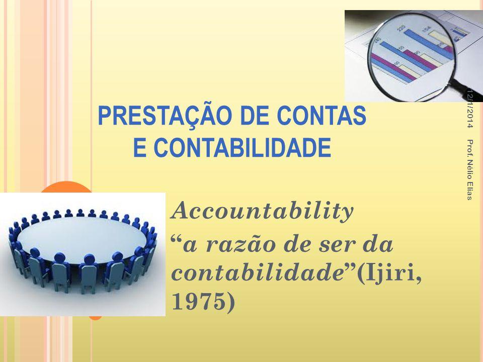 Accountability a razão de ser da contabilidade (Ijiri, 1975) 16 PRESTAÇÃO DE CONTAS E CONTABILIDADE 12/1/2014 Prof. Nélio Elias