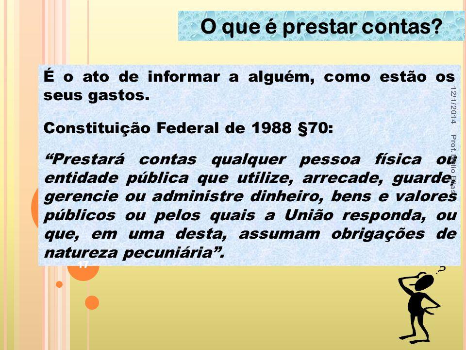 O que é prestar contas? É o ato de informar a alguém, como estão os seus gastos. Constituição Federal de 1988 §70: Prestará contas qualquer pessoa fís