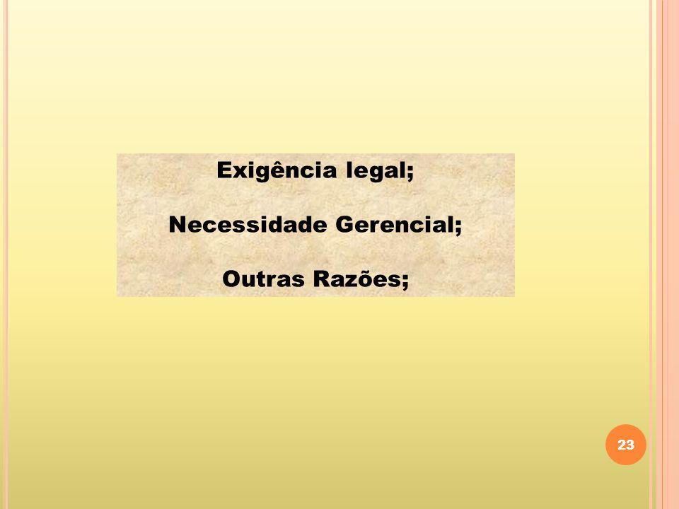 23 Exigência legal; Necessidade Gerencial; Outras Razões;