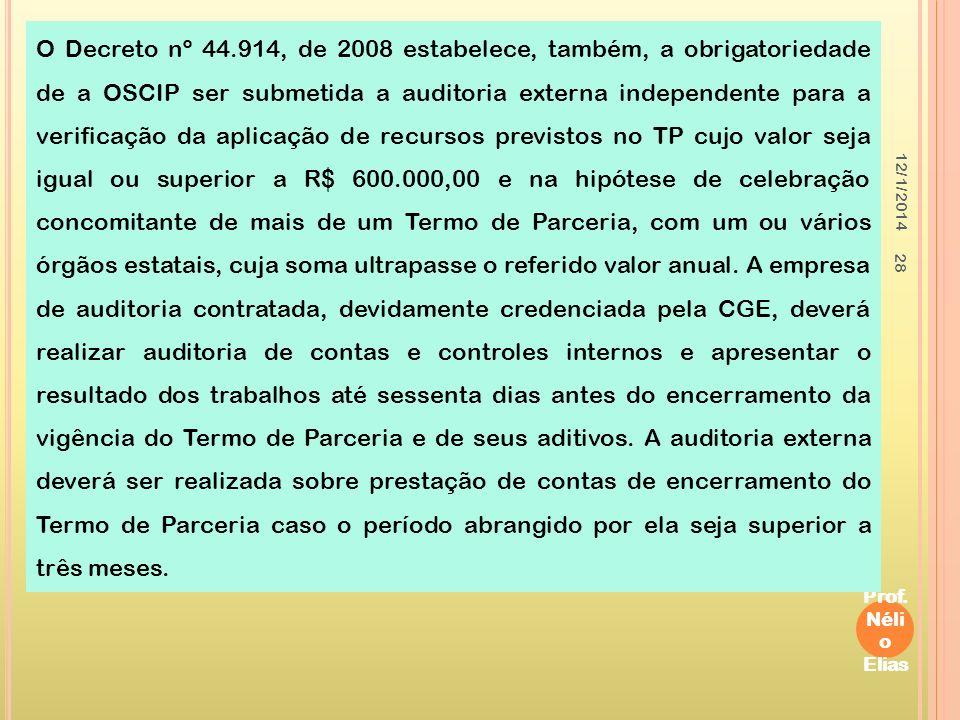 12/1/2014 Prof. Néli o Elias 28 O Decreto nº 44.914, de 2008 estabelece, também, a obrigatoriedade de a OSCIP ser submetida a auditoria externa indepe