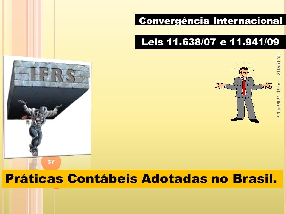 Convergência Internacional Leis 11.638/07 e 11.941/09 Práticas Contábeis Adotadas no Brasil. 12/1/2014 Prof. Nélio Elias 37