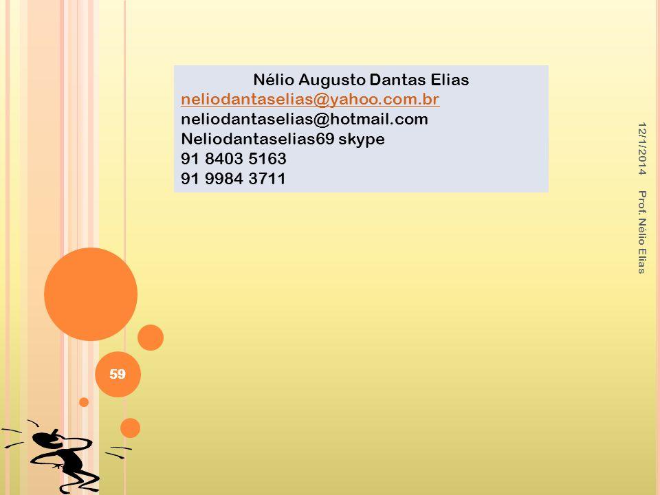 12/1/2014 Prof. Nélio Elias 59 Nélio Augusto Dantas Elias neliodantaselias@yahoo.com.br neliodantaselias@hotmail.com Neliodantaselias69 skype 91 8403
