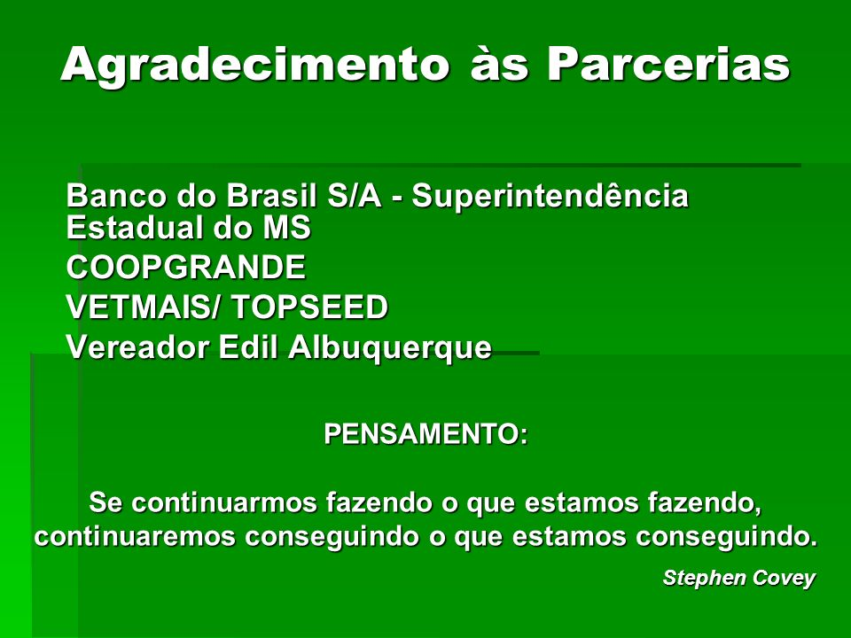 Agradecimento às Parcerias Banco do Brasil S/A - Superintendência Estadual do MS COOPGRANDE VETMAIS/ TOPSEED Vereador Edil Albuquerque PENSAMENTO: Se