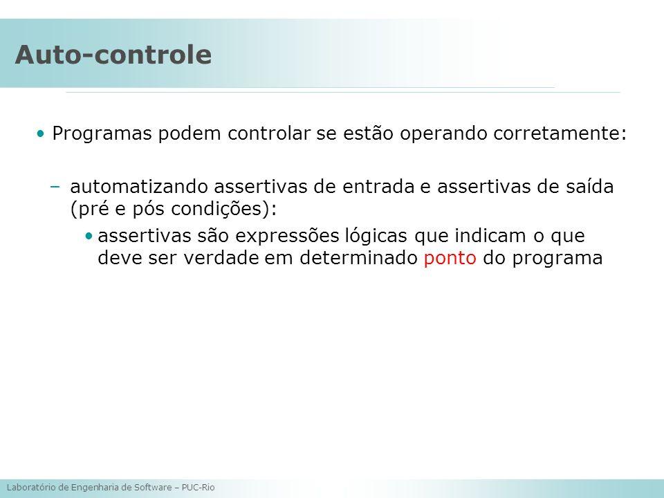 Laboratório de Engenharia de Software – PUC-Rio Auto-controle Programas podem controlar se estão operando corretamente: –automatizando assertivas de e