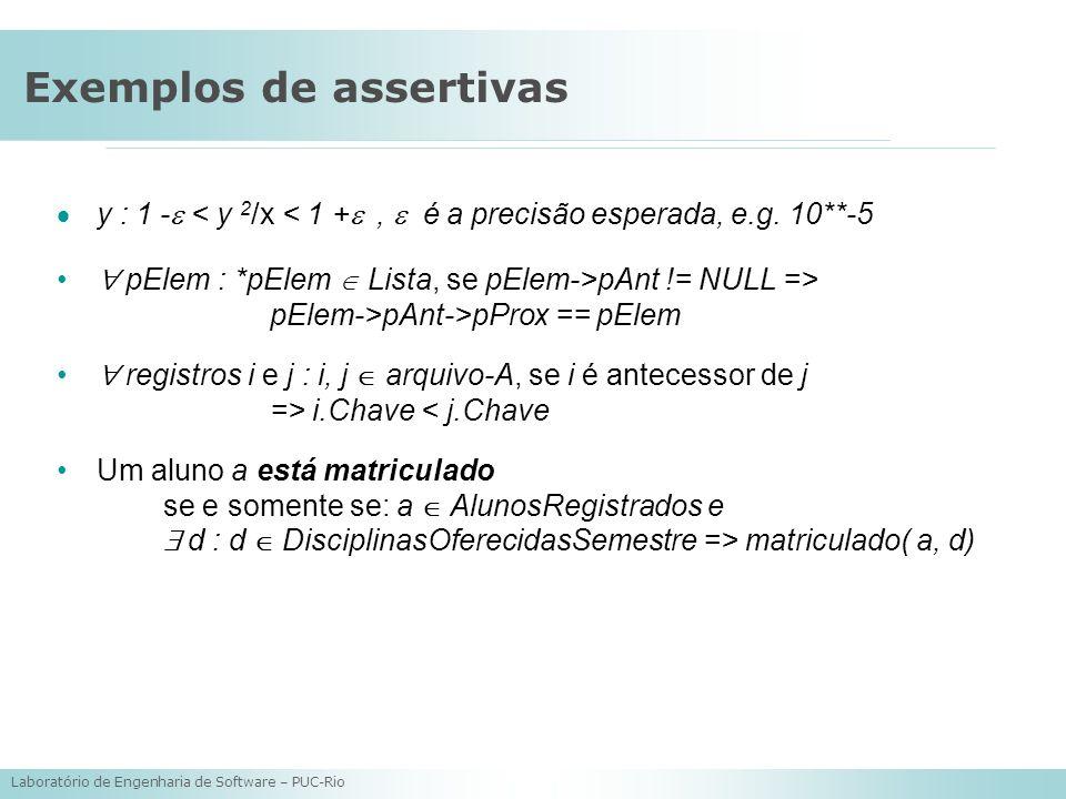 Laboratório de Engenharia de Software – PUC-Rio Exemplos de assertivas y : 1 - < y 2 /x < 1 +, é a precisão esperada, e.g. 10**-5 pElem : *pElem Lista